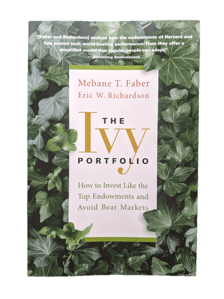 Mebane T. Faber, The Ivy Portfolio: How to Invest Like the Top Endowments and Avoid Bear Markets
