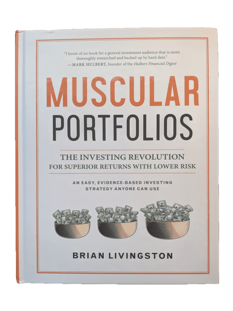 Brian Livingston, Muscular Portfolios: The Investing Revolution for Superior Returns with Lower Risk